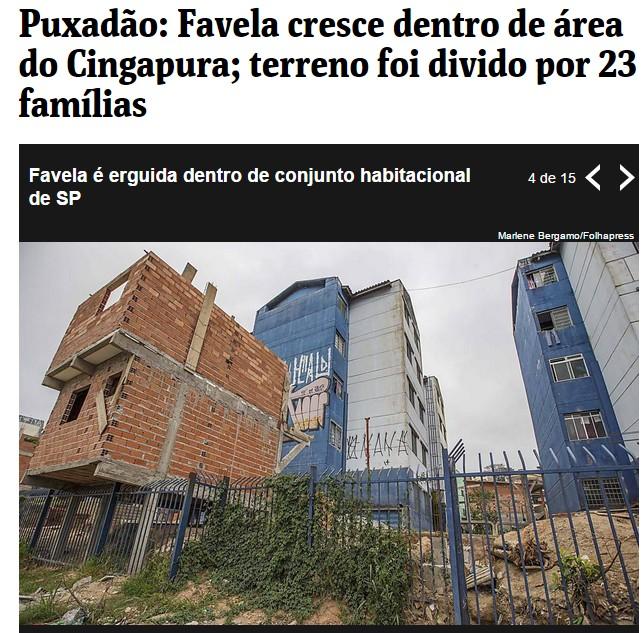 Fonte: http://www1.folha.uol.com.br/cotidiano/2015/07/1659808-puxadao-favela-cresce-dentro-de-area-do-cingapura-terreno-foi-divido-por-23-familias.shtml
